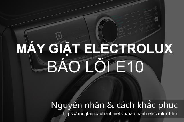 Máy giặt Electrolux báo lỗi E10: Hé lộ nguyên nhân & Cách khắc phục
