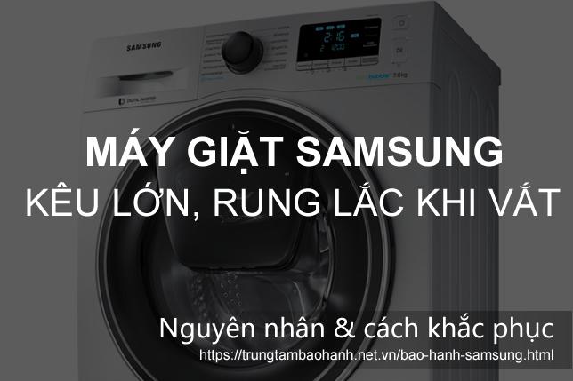 Máy giặt Samsung có tiếng kêu lớn, rung lắc mạnh khi vắt